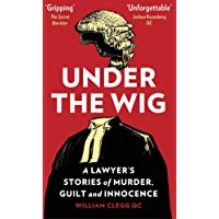 Under the Wig: A Lawyer's Stories of Murder, Guilt and Innocence