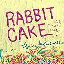 Rabbit Cake Audiobook by Annie Hartnett Narrated by Katie Schorr
