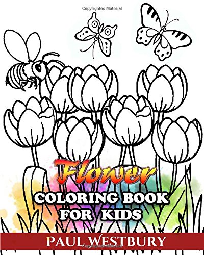 Flower Coloring Book for Kids: Coloring Every Beautiful Kind of Flower
