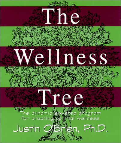 The Wellness Tree: The Dynamic Six Step Program for...