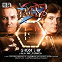Blake's 7 2.4 Ghost Ship Audiobook by Iain McLaughlin Narrated by Paul Darrow, Michael Keating, Jan Chappell, Steven Pacey, Tom Chadbon