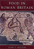 Food in Roman Britain, Joan P. Alcock, 0752419242