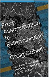 From Assassination to Extermination  Craig Cabell: The John F Kennedy and Doctor Who Book Launch Speech