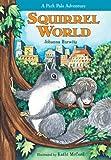 Squirrel World: A Park Pals Adventure (Park Pals Adventures)