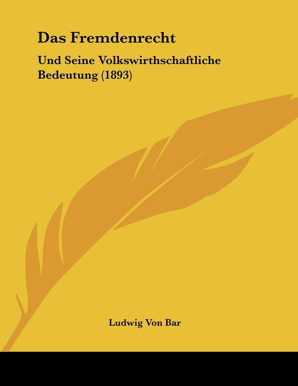 Download Das Fremdenrecht: Und Seine Volkswirthschaftliche Bedeutung (1893) (German Edition) ebook