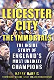 img - for Leicester City: The Immortals: The Inside Story of England's Most Unlikely Champions book / textbook / text book