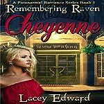 Cheyenne: Remembering Raven Book 1   Lacey Edward