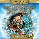 Cragbridge Hall, Book 1: The Inventor's Secret | Chad Morris