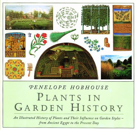Plants in Garden History: An Illustrated History of Plants and Their Influence on Garden Styles-From Ancient Egypt to the Present Day