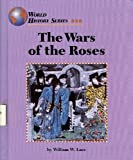The Wars of the Roses, William W. Lace, 1560064196