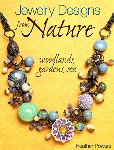 Jewelry Designs from Nature: Woodlands, Gardens, Sea: Art Bead Jewelry Designs Inspired by - Inspired Designs Nature