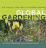 Die Vielfalt der Welt im eigenen Garten: Global Gardening