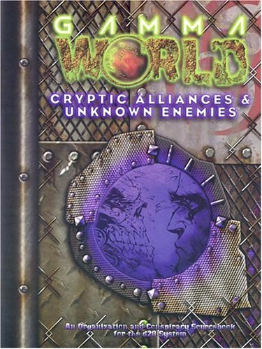 Gamma World: Cryptic Alliances & Unknown Enemies (Gamma World d20 3.5 Roleplaying)