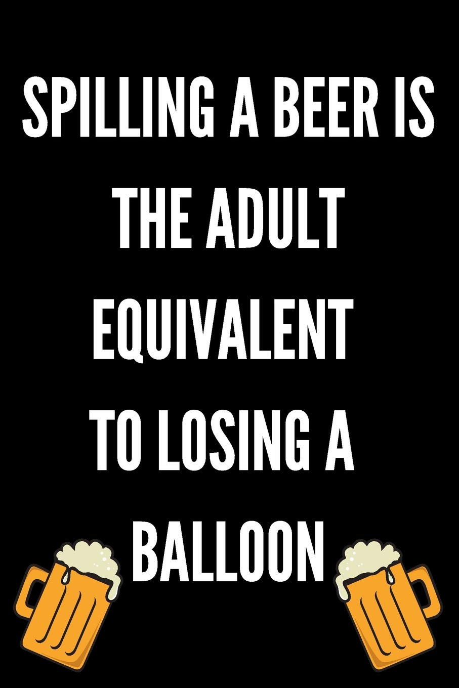 Spilling A Beer Is The Adult Equivalent To Losing A Balloon ...