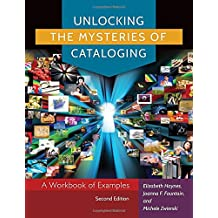 Unlocking the Mysteries of Cataloging: A Workbook of Examples, 2nd Edition