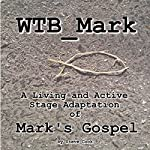 WTB_Mark: A Living and Active Stage Adaptation of Mark's Gospel | Steve Cook