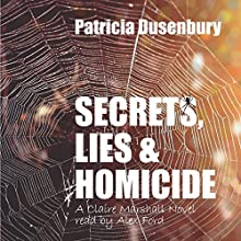 Secrets, Lies, & Homicide: A Claire Marshall Novel: A Path Through the Ashes, Book 2 Audiobook by Patricia Dusenbury Narrated by Alex Ford