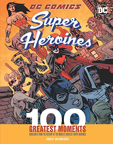 DC Comics Super Heroines: 100 Greatest Moments (100 Greatest Moments of DC Comics)