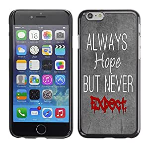 GIFT CHOICE / Teléfono Estuche protector Duro Cáscara Funda Cubierta Caso / Hard Case for Apple Iphone 6 Plus 5.5 // Gray Always Hope Never Expect Word Art //