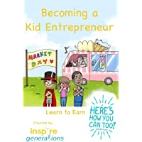 Becoming a Kid Entrepreneur - Learn to Earn: a Here's How You Can Too! adventure: 1