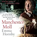 Manchester Moll Audiobook by Emma Hornby Narrated by Julia Franklin