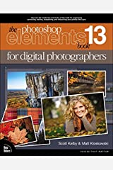 Photoshop Elements 13 Book for Digital Photographers, The (Voices That Matter) Kindle Edition