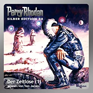 Der Zeitlose - Teil 1 (Perry Rhodan Silber Edition 88) Hörbuch