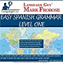 Language Guy - Easy Spanish Grammar 1: 5 Hours of Natural Grammar Learning Audiobook by Mark Frobose Narrated by Mark Frobose