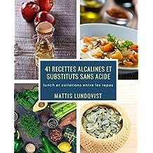 41 recettes alcalines et substituts sans acide: lunch et collations entre les repas (French Edition)