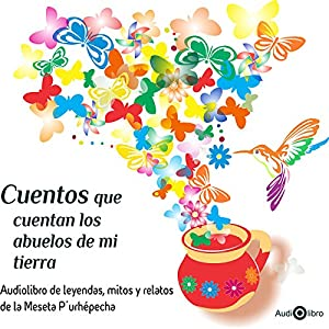 Cuentos Que Cuentan Los Abuelos De Mi Tierra [Tales from My Grandparents] Audiobook