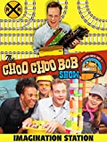 The Choo Choo Bob Trains Show: Imagination Station