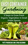 container garden ideas Easy Container Gardening: 5 Steps to Grow Fresh Organic Vegetables in Small Urban Spaces: Beginners guide to patio gardening (Easy gardening essentials Book 1)