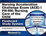 Nursing Acceleration Challenge Exam (ACE) I PN-RN: Nursing Care of the Child Flashcard Study System: Nursing ACE Test Practice Questions & Review for the Nursing Acceleration Challenge Exam (Cards)