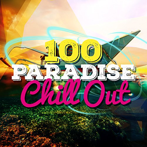100 Paradise Chill Out