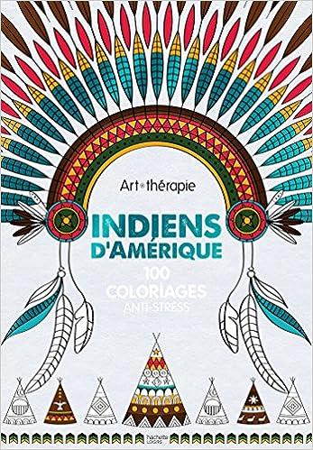 Coloriage Anti Stress Indien.Indiens D Amerique 100 Coloriages Anti Stress Amazon Fr