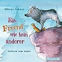 Ein Freund wie kein anderer Hörbuch von Oliver Scherz Gesprochen von: Oliver Scherz