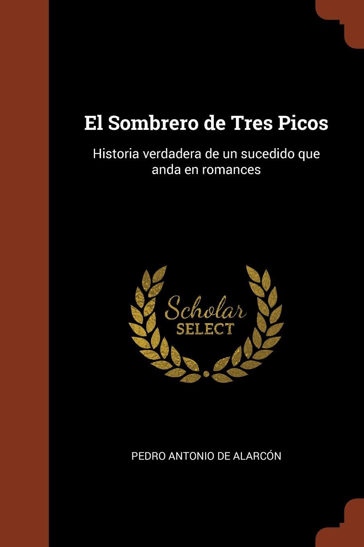 de5630bae6e8a El Sombrero de Tres Picos  Historia verdadera de un sucedido que anda en  romances (Spanish Edition) (Spanish) Paperback – May 25