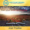 Inhabit Creativity, Train Your Brain to Imagine: With Hypnosis and Meditation Audiobook by Joel Thielke Narrated by Joel Thielke