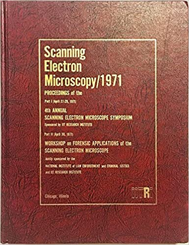 """""""SCANNING ELECTRON MICROSCOPY 1971 PROCEEDINGS. PART I: SCANNING ELECTRON MICROSCOPE SYMPOSIUM; PART II: WORKSHOP ON FORENSIC APPLICATIONS OF THE SCANNING ELECTRON MICROSCOPE"""" - EPUB FB2"""