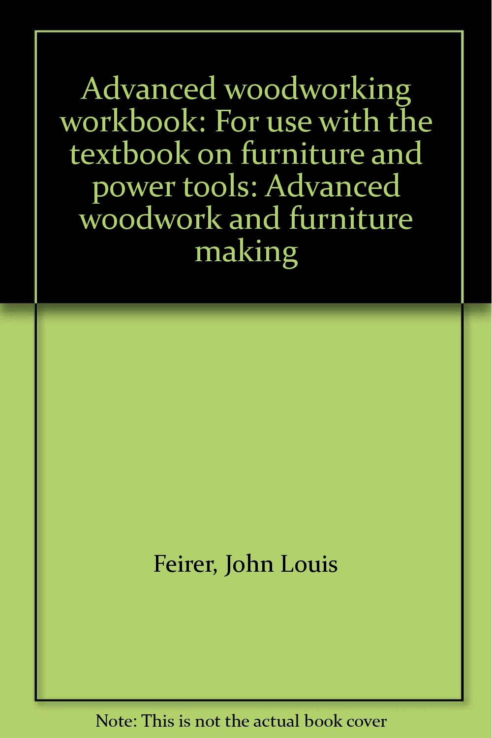 advanced-woodworking-workbook-for-use-with-the-textbook-on-furniture-and-power-tools-advanced-woodwork-and-furniture-making