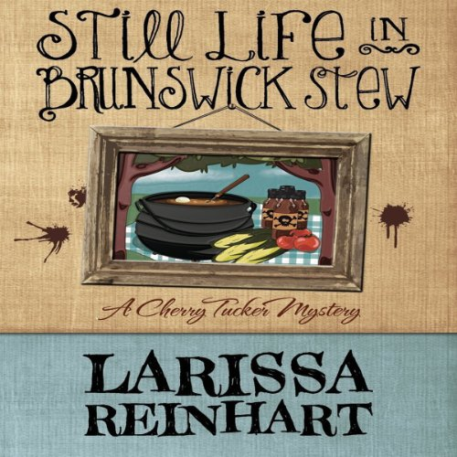 - Still Life in Brunswick Stew: A Cherry Tucker Mystery