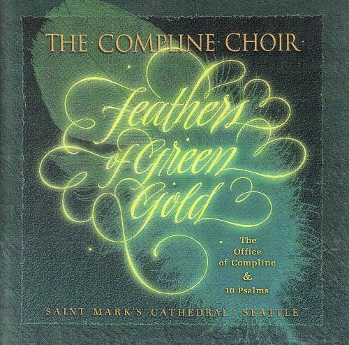 Feathers of Green Gold: The Office of Compline and Ten Psalms by The Compline Choir