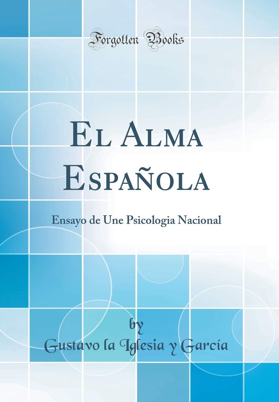 El Alma Española: Ensayo de Une Psicologia Nacional Classic Reprint: Amazon.es: García, Gustavo la Iglesia y: Libros