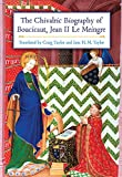 img - for The Chivalric Biography of Boucicaut, Jean II Le Meingre book / textbook / text book