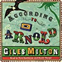According to Arnold Audiobook by Giles Milton Narrated by Nick Rawlinson, David Thorpe