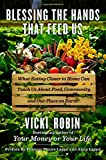 img - for Blessing the Hands That Feed Us: What Eating Closer to Home Can Teach Us About Food, Community, and Our Place on Earth book / textbook / text book
