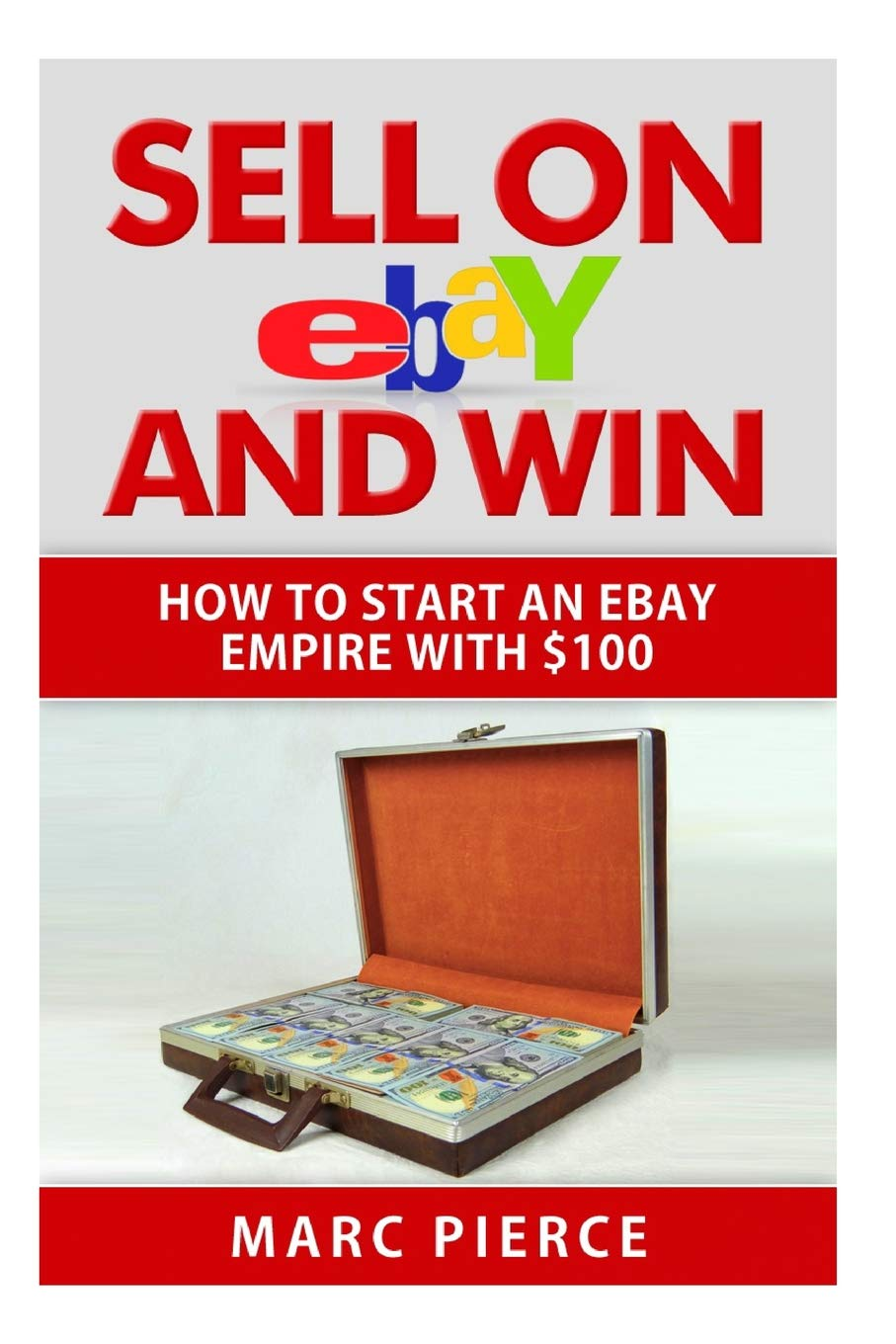 Sell on eBay and Win: How to Start an eBay Empire With $100 ...