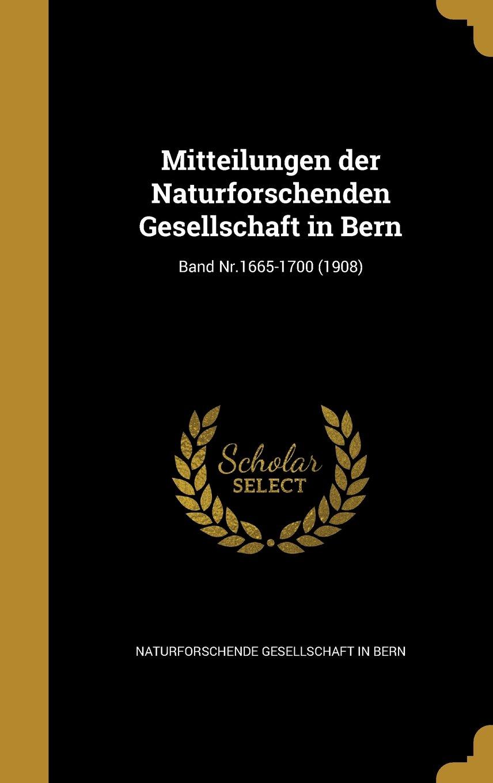 Read Online Mitteilungen Der Naturforschenden Gesellschaft in Bern; Band NR.1665-1700 (1908) (German Edition) PDF