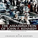 Decisive Moments in History: The Assassination of John F. Kennedy    Charles River Editors