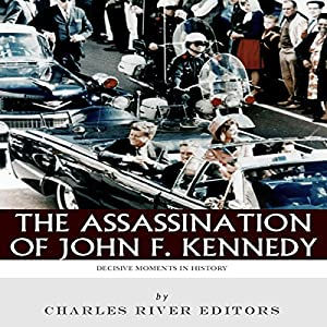 Decisive Moments in History: The Assassination of John F. Kennedy Audiobook